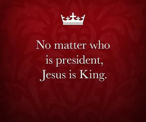 jesus, king, and president image
