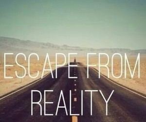 reality, escape, and quotes image