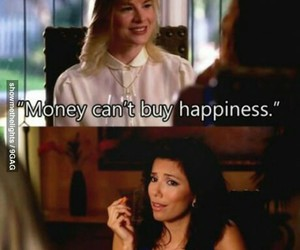 money, Desperate Housewives, and happiness image