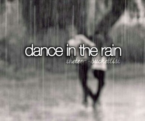 dance, rain, and bucket list image