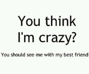 crazy, best friends, and bff image