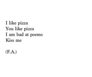 poem, pizza, and kiss me image