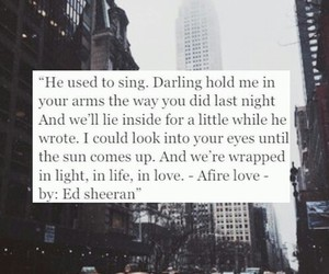 ed sheeran, afire love, and quote image