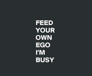 ego, bitch, and busy image