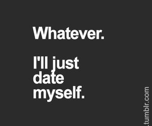 date, whatever, and myself image
