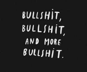 bullshit, quotes, and black and white image
