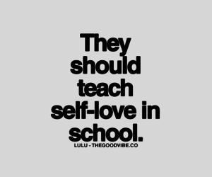quotes, school, and self-love image