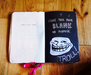 troll, wreck this journal, and ha no image