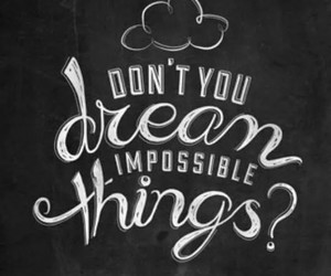Dream, impossible, and quotes image
