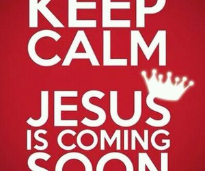 keep calm, king of kings, and jesus is coming soon image