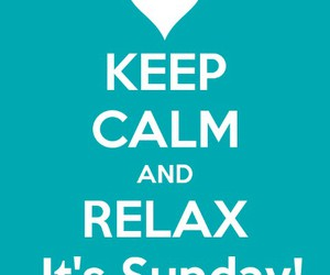 keep calm, Sunday, and relax image