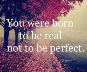 perfect, real, and quotes image