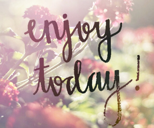 enjoy, today, and love image