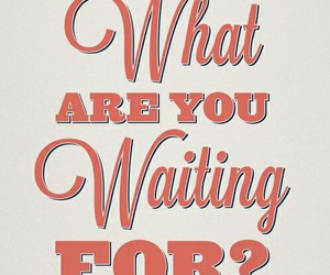 quote, waiting, and life image