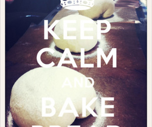 bake, keep calm, and bread image