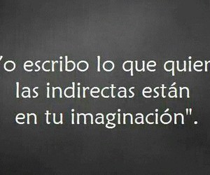 imaginación, indirectas, and frases image