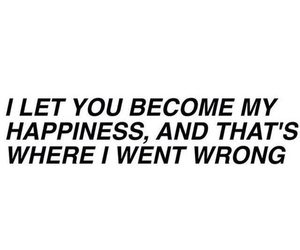 happiness, quote, and broken image