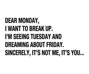 monday, quote, and break up image