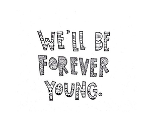 Forever Young, young, and text image