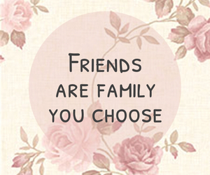 Friends Are Family You Choose On We Heart It