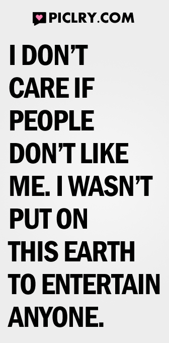 I don\'t care if people don\'t like me quote photo | PicLry