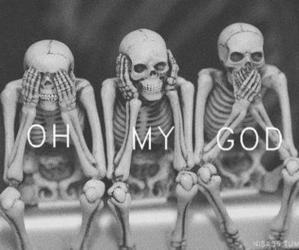 skeleton, OMG, and OH MY GOD image