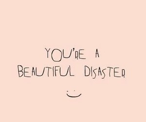 beautiful, quote, and disaster image