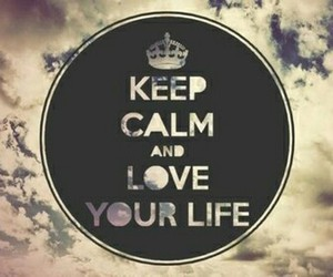 love your life and keep calm image