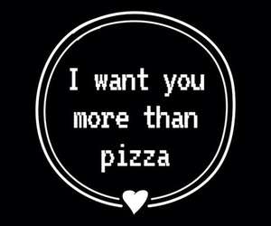 pizza, quote, and love image