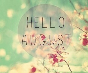 flowers, August, and hello image