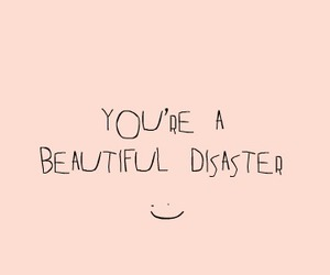 beautiful, disaster, and quotes image