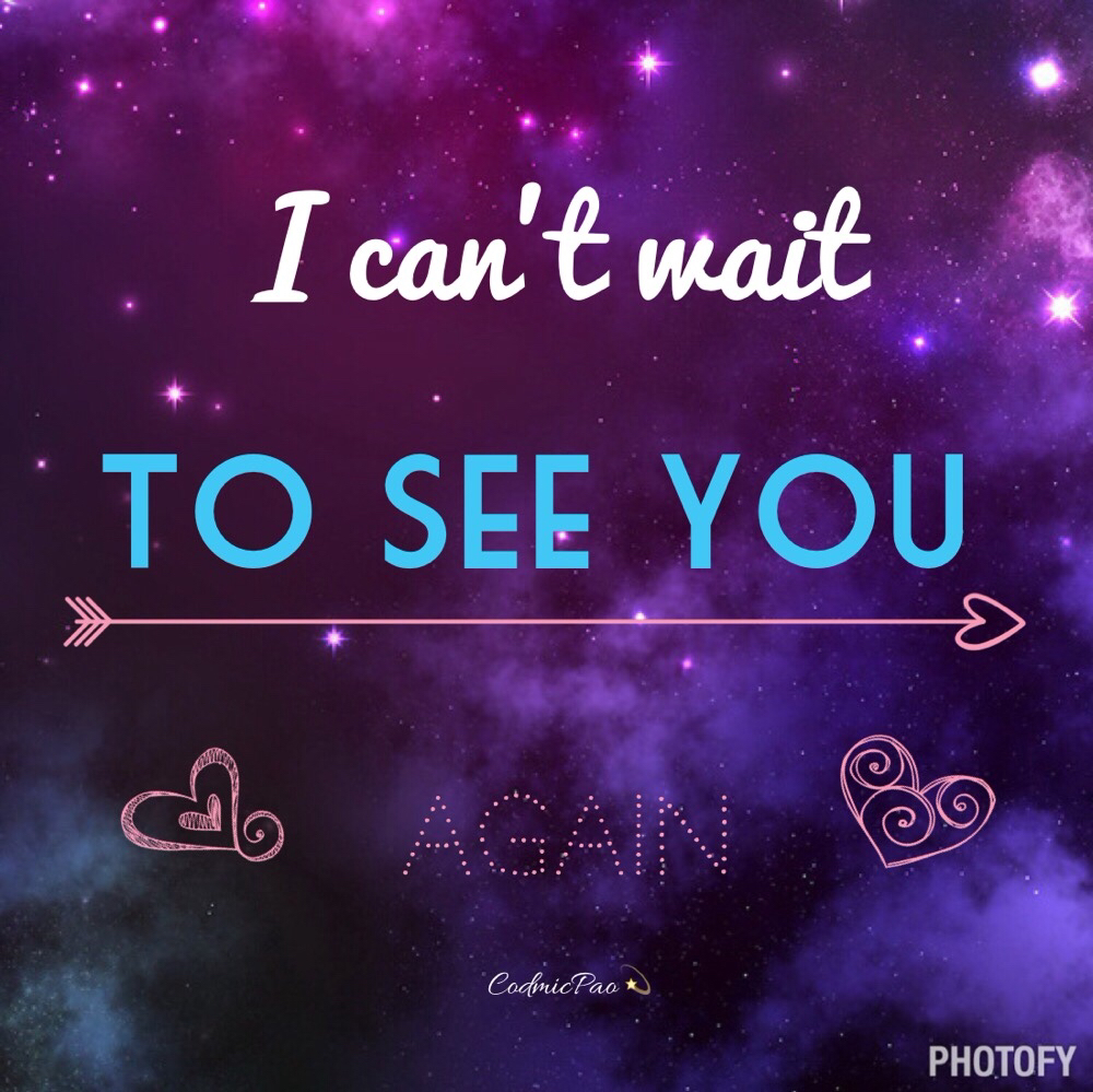 Can\'t wait to see you again 😊💖🌟✨ on We Heart It