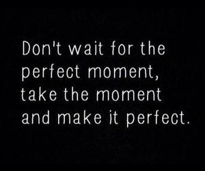 quotes, moment, and perfect image