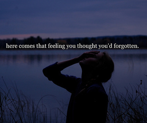 comes, feeling, and forgotten image