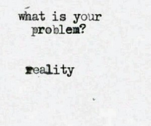 reality, problem, and quotes image