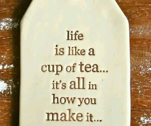 quotes, life, and tea image