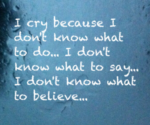 cry, what to do, and dont know image