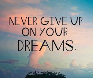 dreams, life, and never give up image