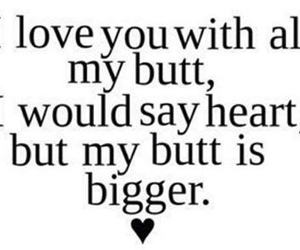 love, butt, and quote image