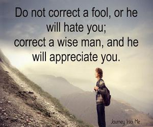 appreciate you, do not correct a fool, and will hate you image