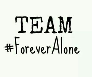 alone, team, and forever image