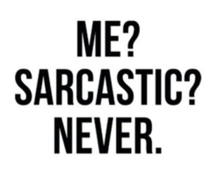sarcastic, me, and never image