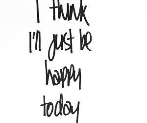 happy, quotes, and today image
