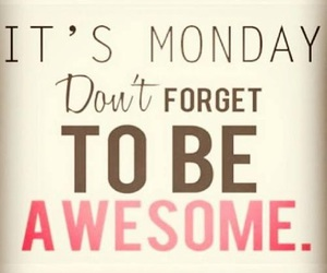 monday, awesome, and quotes image
