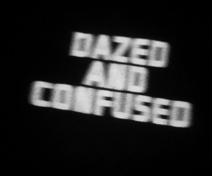 b&w, dazed and confused, and words image