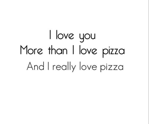 pizza, love, and quote image