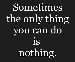 quote, nothing, and life image