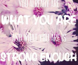 what you are, just the way you are, and quote stronger image