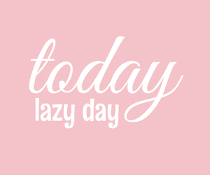 pink, Lazy, and today image