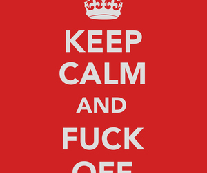 fuck off, red, and keep calm image